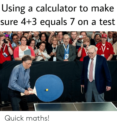 Reddit, Calculator, and Test: Using a calculator to make  sure 4+3 equals 7 on a test  AR Quick maths!
