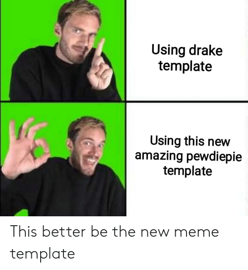 Drake, Meme, and Amazing: Using drake  template  Using this new  amazing pewdiepie  template This better be the new meme template