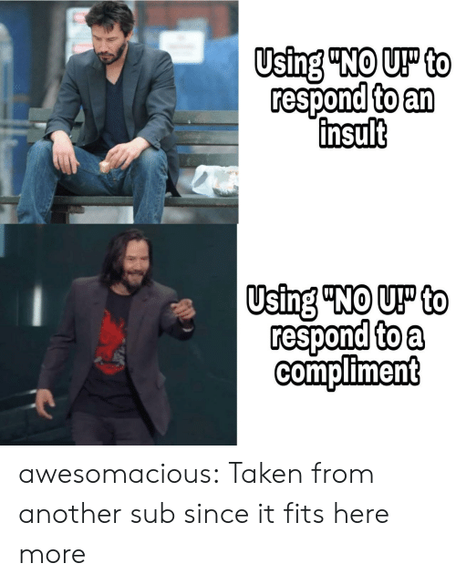 "Taken, Tumblr, and Blog: Using ""NO UP to  respond to an  insult  Using ""NO UP to  respond to a  compliment awesomacious:  Taken from another sub since it fits here more"