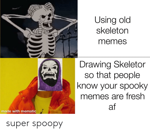 Skeleton Memes: Using old  skeleton  memes  Drawing Skeletor  so that people  know your spooky  ம  memes are fresh  af  made with mematic super spoopy