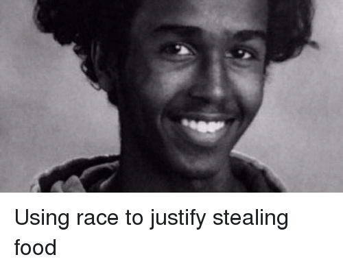Food, Race, and Trashy: Using race to justify stealing food