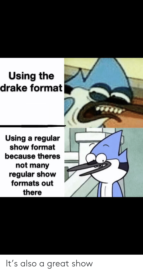 Drake, Reddit, and Regular Show: Using the  drake format  Using a regular  show format  because theres  not many  regular show  formats out  there It's also a great show