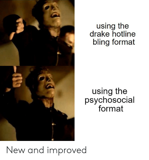 Bling, Drake, and Hotline Bling: using the  drake hotline  bling format  using the  psychosocial  format New and improved