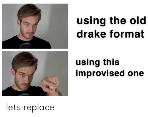 Drake, Old, and One: using the old  drake format  using this  improvised one lets replace