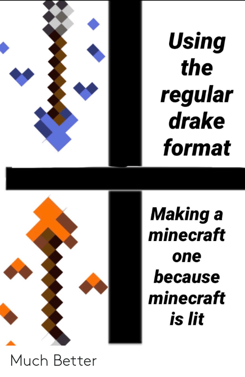 Drake, Lit, and Minecraft: Using  the  regular  drake  format  Making a  minecraft  one  because  minecraft  is lit Much Better