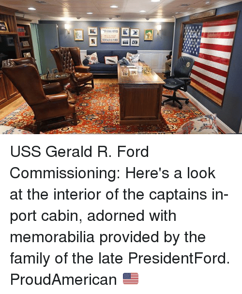 memorabilia: USS Gerald R. Ford Commissioning: Here's a look at the interior of the captains in-port cabin, adorned with memorabilia provided by the family of the late PresidentFord. ProudAmerican 🇺🇸