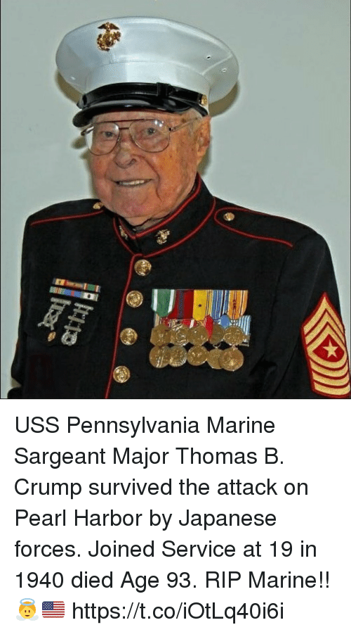 uss: USS Pennsylvania Marine Sargeant Major Thomas B. Crump survived the attack on Pearl Harbor by Japanese forces. Joined Service at 19 in 1940 died Age 93.  RIP Marine!!👼🇺🇸 https://t.co/iOtLq40i6i