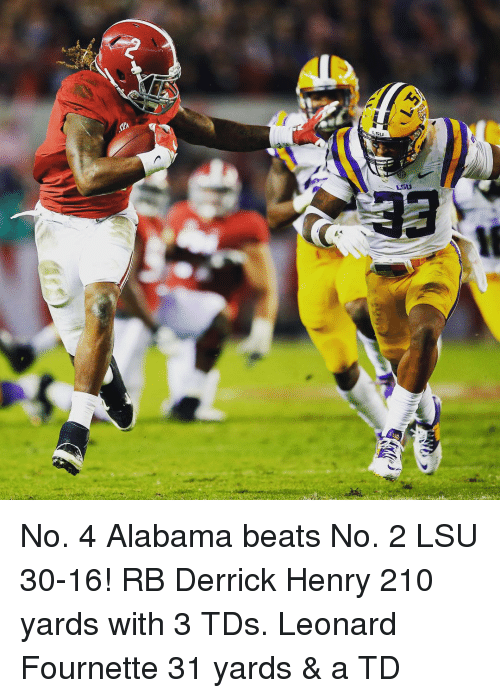 Derrick Henry, Sports, and Alabama: Usu  LSU No. 4 Alabama beats No. 2 LSU 30-16! RB Derrick Henry 210 yards with 3 TDs. Leonard Fournette 31 yards & a TD