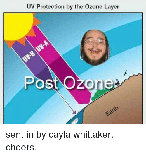 Cheers, Ozone, and Post: UV Protection by the Ozone Layer  Post Ozone sent in by cayla whittaker. cheers.