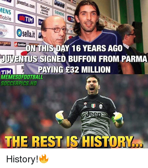 Buffones: uventus.com  MENS  obile  ENS  ON THIS DAY 16 YEARS AGO  ONTHIS  Λ  ITUSSIGNED BUFFON FROM PARMA  TIMPAYING £32 MILLION  MEMESOFOOTBALL  SOCCEAPICS.HD  THE REST IS HISTO History!🔥