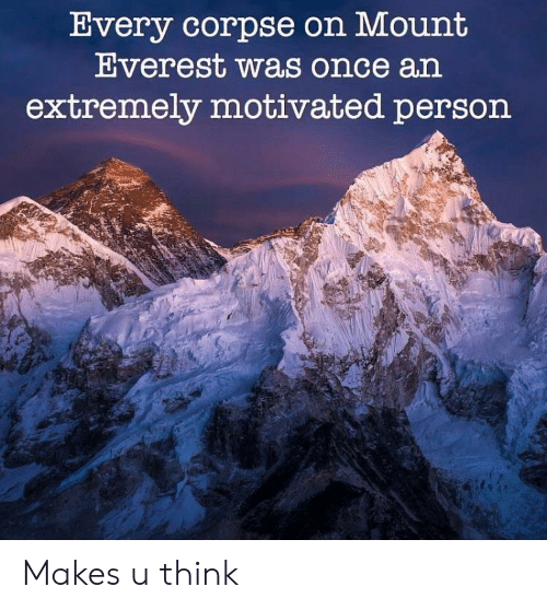 mount everest: Uvery corpse on Mount  Everest was once an  extremely motivated person Makes u think
