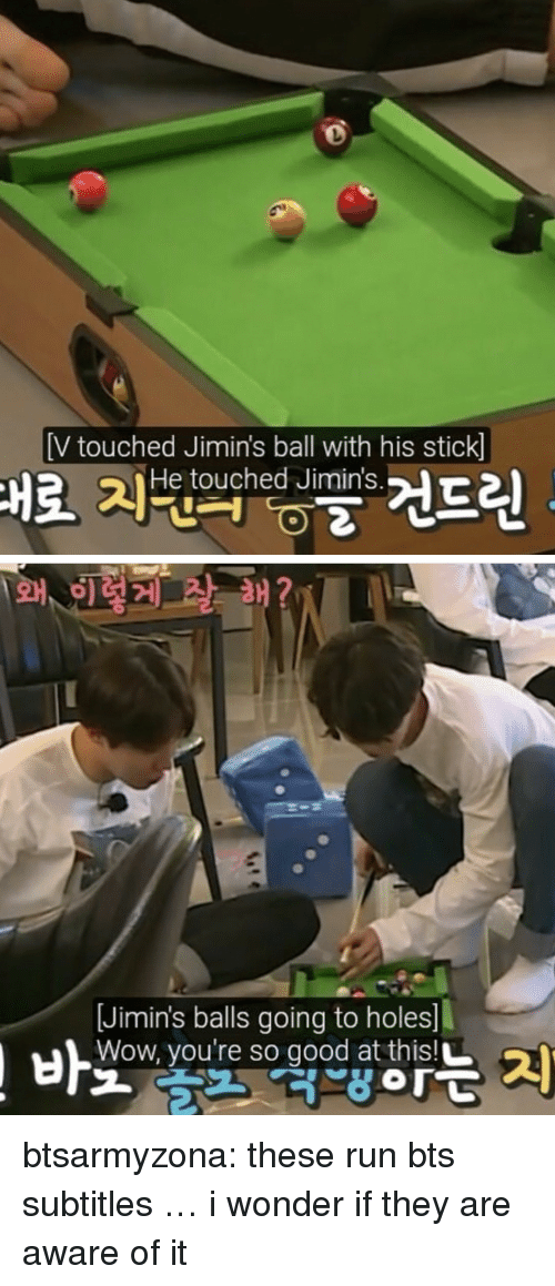 Run, Tumblr, and Wow: [V touched Jimin's ball with his stick]  He touched Jimin's   Jimin's balls going to holes  Wow, you're so good at thisL btsarmyzona:   these run bts subtitles … i wonder if they are aware of it