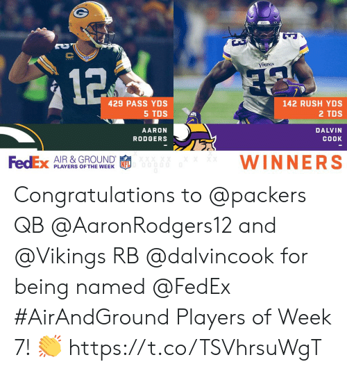 Fedex: V  VIRings  32  429 PASS YDS  142 RUSH YDS  5 TDS  2 TDS  AARON  DALVIN  COOK  RODGERS  WINNERS  XX  FedEx AIR &GROUND  PLAYERS OF THE WEEK Congratulations to @packers QB @AaronRodgers12 and @Vikings RB @dalvincook for being named @FedEx #AirAndGround Players of Week 7! 👏 https://t.co/TSVhrsuWgT