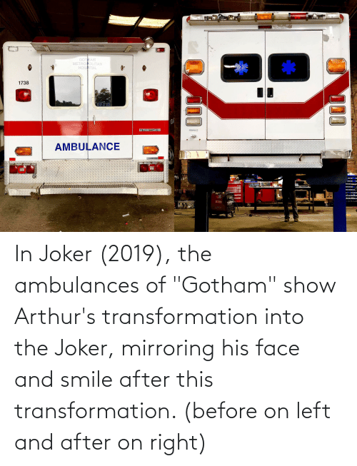 """Arthurs: VAbers  GOTHAM  METROPOLITAN  HOSPITAL  1738  AMBULANCE  iton  00 In Joker (2019), the ambulances of """"Gotham"""" show Arthur's transformation into the Joker, mirroring his face and smile after this transformation. (before on left and after on right)"""