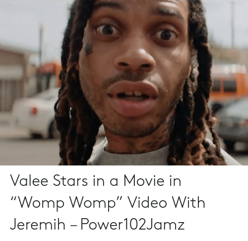 """Valee: Valee Stars in a Movie in """"Womp Womp"""" Video With Jeremih – Power102Jamz"""