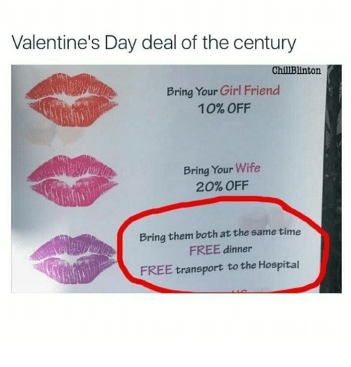Girls Friends: Valentine's Day deal of the century  ChillBlinton.  Bring Your Girl Friend  10% OFF  Bring Your Wife  20% OFF  Bring them both at the same time  FREE dinner  FREE transport to the Hospital