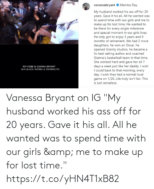 "Husband: Vanessa Bryant on IG  ""My husband worked his ass off for 20 years. Gave it his all. All he wanted was to spend time with our girls & me to make up for lost time."" https://t.co/yHN4T1xB82"