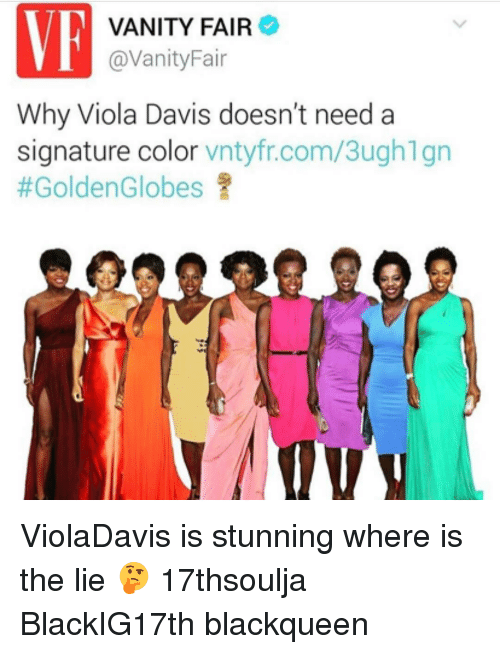 vanity fair: VANITY FAIR  @VanityFair  Why Viola Davis doesn't need a  signature color  vntyfr.com/3ughlgn  #Golden Globes ViolaDavis is stunning where is the lie 🤔 17thsoulja BlackIG17th blackqueen