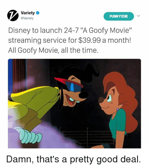 """Goofy Movie: Variety  @Variety  FUNNYODIE  Disney to launch 24-7 """"A Goofy Movie""""  streaming service for $39.99 a month!  All Goofy Movie, all the time. Damn, that's a pretty good deal."""