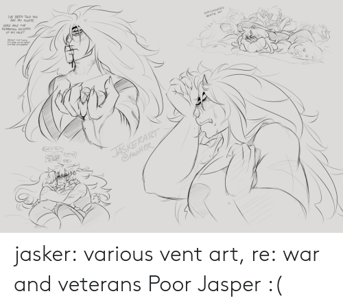 Soldiers, Tumblr, and Blog: VE BEEN TOLD YOu  ARE My AGATE  HERE ARE THE  REMAWING SOLDIERS  OF MY FACET  SE CORRUPTED  GUARTE NAP  JASKERART  CtuiteR  WHAT IS THIS  (Cukling  Dde wde jasker:  various vent art, re: war and veterans  Poor Jasper :(