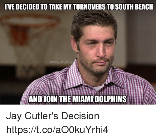 Miami Dolphins: 'VE DECIDED TO TAKE MY TURNOVERS TO SOUTH BEACH  @NFL MEMES  ANDJOIN THE MIAMI DOLPHINS Jay Cutler's Decision https://t.co/aO0kuYrhi4