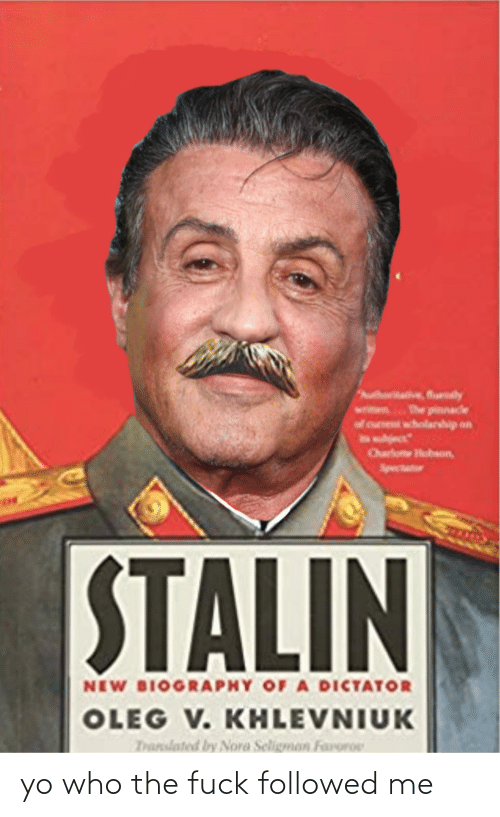 nora: ve, flurly  The pinnacle  wholarship on  ect  Ourlone bson,  Spectatr  STALIN  NEW BIOGRAPHY OF A DICTATOR  OLEG V. KHLEVNIUK  Translated by Nora Seligman Faroroe yo who the fuck followed me