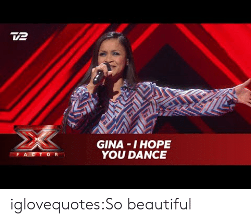 gina: Ve  GINA I HOPE  YOU DANCE iglovequotes:So beautiful