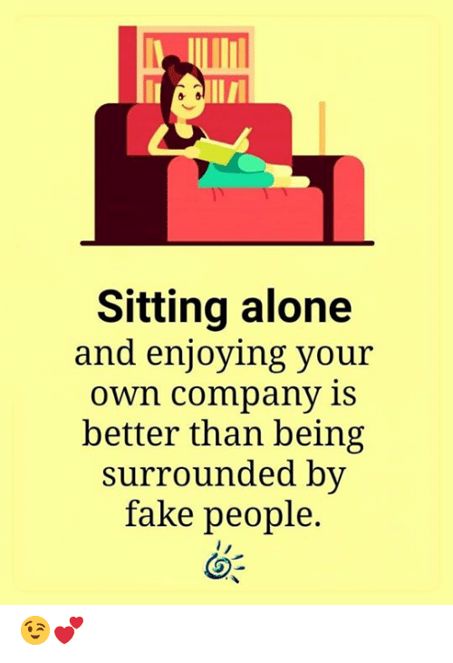 fake people: Ve  Sitting alone  and enjoying your  Own company is  better than being  surrounded by  fake people. 😉💕