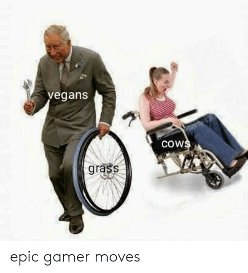 Epic, Grass, and Gamer: vegans  cows  grass epic gamer moves