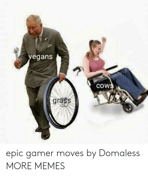 Dank, Memes, and Target: vegans  cows  grass epic gamer moves by Domaless MORE MEMES