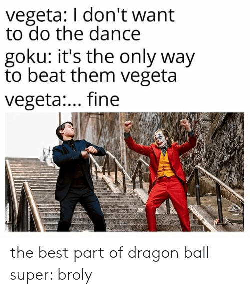 Dragon Ball Super: vegeta: I don't want  to do the dance  goku: it's the only way  to beat them vegeta  vegeta:... fine the best part of dragon ball super: broly