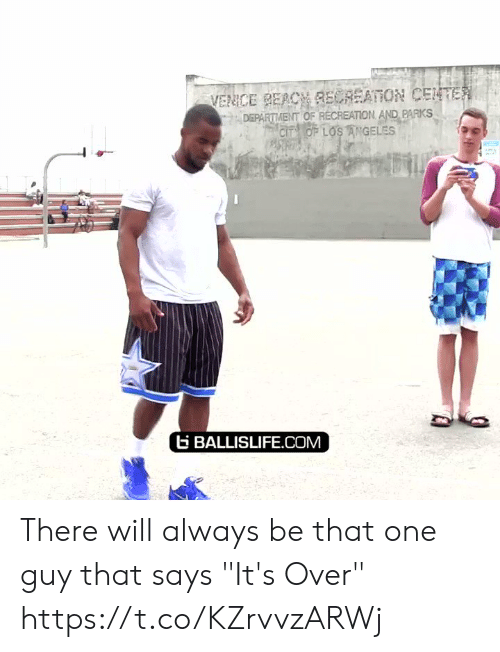 """Memes, Beach, and Los Angeles: VENCE BEACH RECREATION CENTER  DEPARTMENT OF RECREATION AND PARKS  CIT OF LOS ANGELES  BALLISLIFE.COM There will always be that one guy that says """"It's Over"""" https://t.co/KZrvvzARWj"""