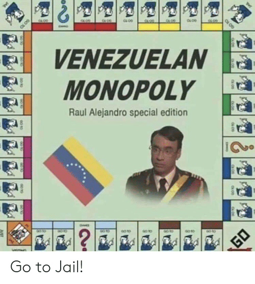 Jail, Monopoly, and Raul: VENEZUELAN  MONOPOLY  Raul Alejandro special edition  90 10  ?  GO  JUST  GO 10  JAL Go to Jail!