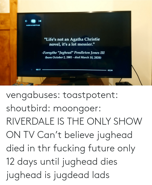 /tv/ : vengabuses:  toastpotent:  shoutbird:  moongoer: RIVERDALE IS THE ONLY SHOW ON TV Can't believe jughead died in thr fucking future     only 12 days until jughead dies    jughead is jugdead lads