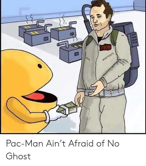 Ghost, Pac-Man, and Pac: VENKNAND  (tb Pac-Man Ain't Afraid of No Ghost