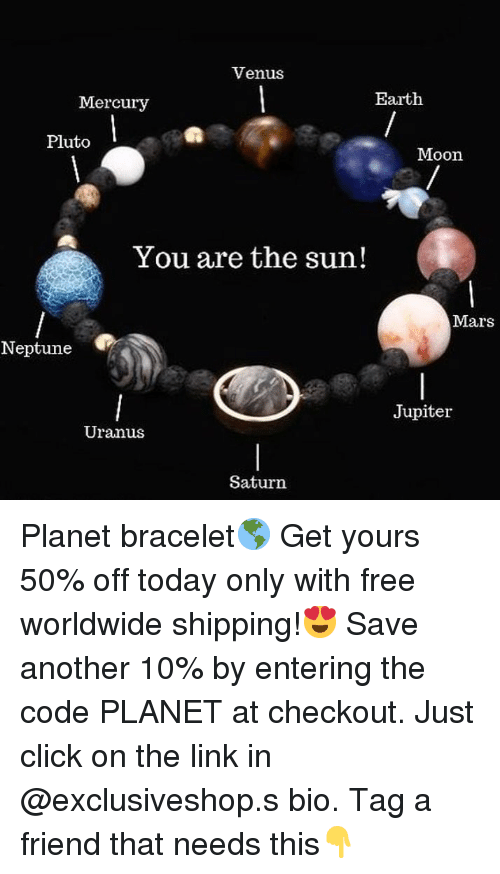 Click, Earth, and Free: Venus  Mercury  Earth  Pluto  Moon  You are the sun!  Mars  Neptune  Jupiter  Uranus  Saturn Planet bracelet🌎 Get yours 50% off today only with free worldwide shipping!😍 Save another 10% by entering the code PLANET at checkout. Just click on the link in @exclusiveshop.s bio. Tag a friend that needs this👇