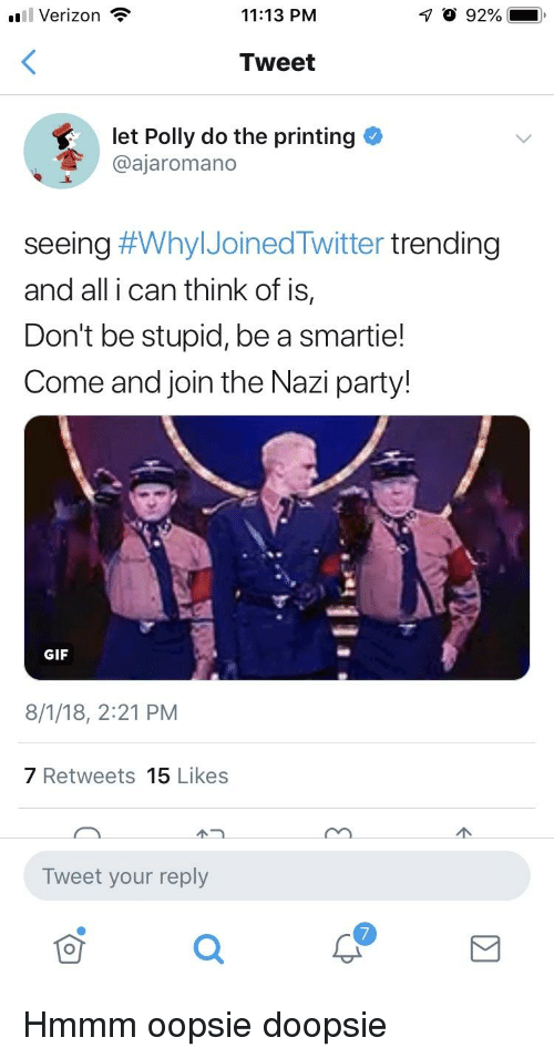 Gif, Party, and Verizon: Verizon  11:13 PM  O 92%-.  Tweet  let Polly do the printing  @ajaromano  seeing #WhyIJoinedTwitter trending  and all i can think of is,  Don't be stupid, be a smartie!  Come and join the Nazi party!  GIF  8/1/18, 2:21 PM  7 Retweets 15 Likes  소그  Tweet your reply
