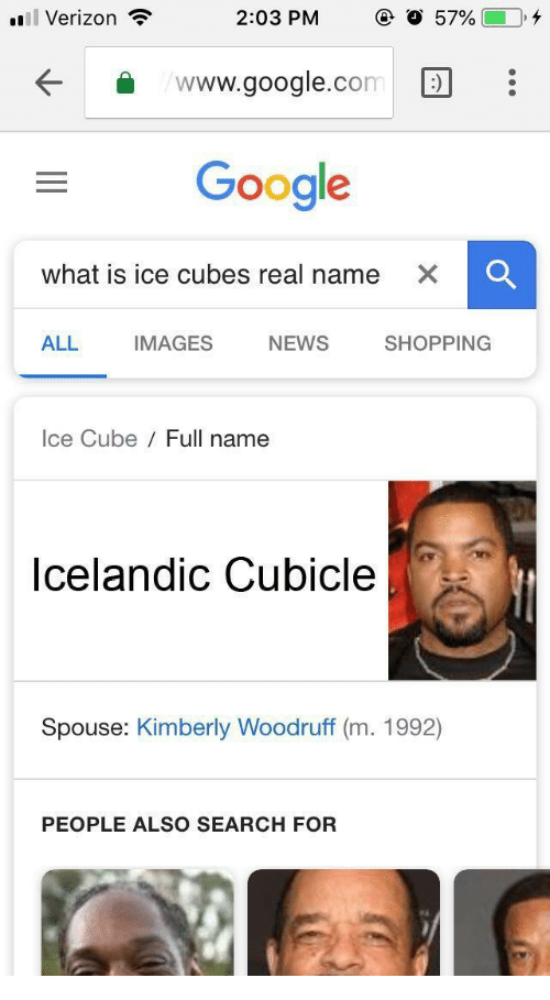 Google, Ice Cube, and News: Verizon  2:03 PM  57%(-0,4  www.google.com:  Google  what is ice cubes real name  ALL  IMAGES  NEWS  SHOPPING  Ice Cube Full name  Icelandic Cubicle  Spouse: Kimberly Woodruff (m. 1992)  PEOPLE ALSO SEARCH FOR