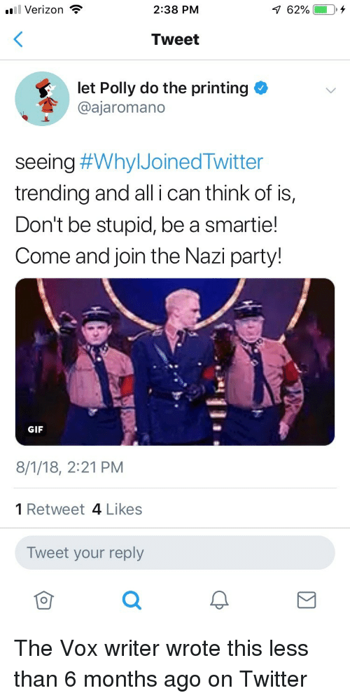 Gif, Party, and Twitter: .Verizon  2:38 PM  62% 0,4  Tweet  let Polly do the printing  @ajaromano  seeing #Why IJoinedTwitter  trending and all i can think of is,  Don't be stupid, be a smartie!  Come and join the Nazi party!  GIF  8/1/18, 2:21 PM  1 Retweet 4 Likes  Tweet your reply