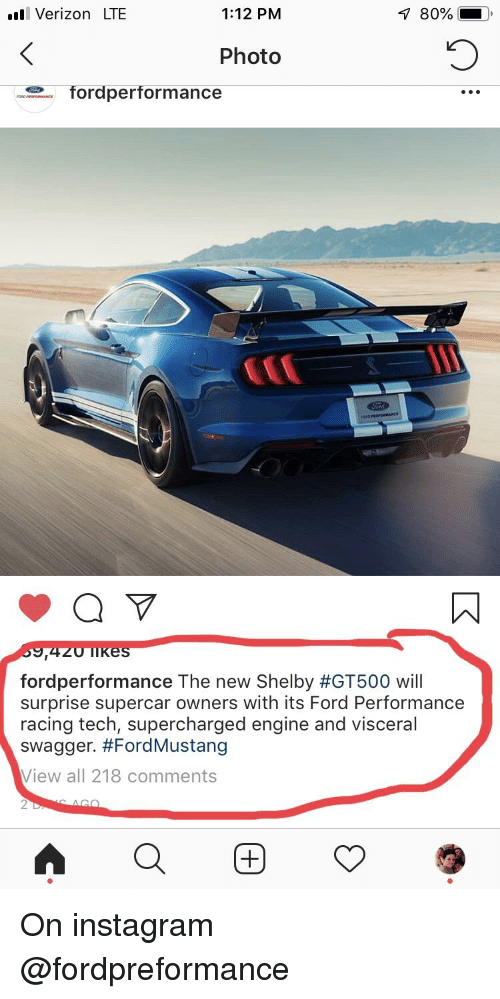 Instagram, Verizon, and Ford: Verizon LTE  1:12 PM  80%  Photo  eordperformance  fordperformance The new Shelby #GT500 will  surprise supercar owners with its Ford Performance  racing tech, supercharged engine and visceral  swagger. #FordMustang  View all 218 comments  2