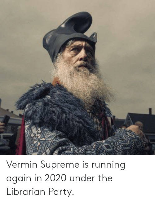 librarian: Vermin Supreme is running again in 2020 under the Librarian Party.