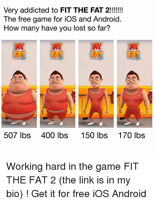 hardness: Very addicted to FIT THE FAT 2!!!  The free game for iOS and Android  How many have you lost so far?  NT  HT  507 lbs  400 lbs  150 lbs  170 lbs Working hard in the game FIT THE FAT 2 (the link is in my bio) ! Get it for free iOS Android