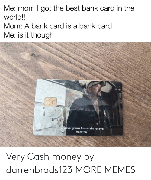 cash: Very Cash money by darrenbrads123 MORE MEMES