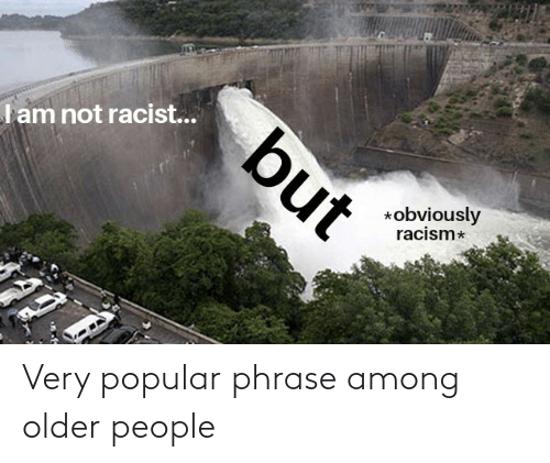 phrase: Very popular phrase among older people