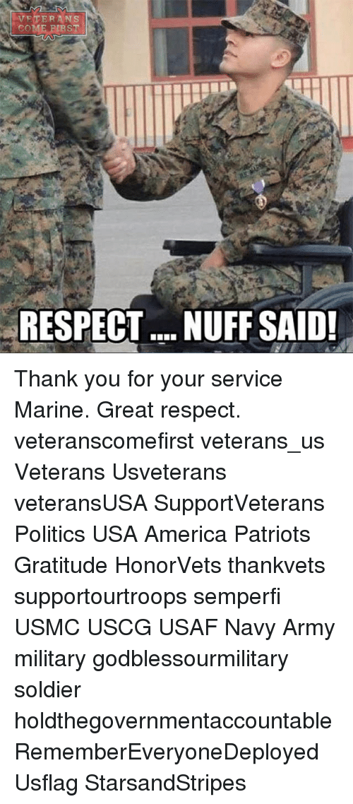 nuff said: VETERANS  COME BIRST  RESPECT... NUFF SAID! Thank you for your service Marine. Great respect. veteranscomefirst veterans_us Veterans Usveterans veteransUSA SupportVeterans Politics USA America Patriots Gratitude HonorVets thankvets supportourtroops semperfi USMC USCG USAF Navy Army military godblessourmilitary soldier holdthegovernmentaccountable RememberEveryoneDeployed Usflag StarsandStripes