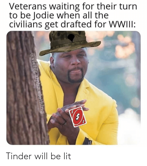 Civilians: Veterans waiting for their turn  to be Jodie when all the  civilians get drafted for WWIII:  @victor.alpha.clothing Tinder will be lit