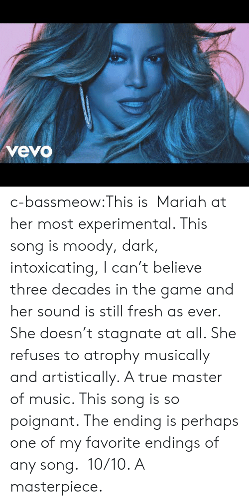 experimental: vevo c-bassmeow:This is Mariah at her most experimental. This song is moody, dark, intoxicating, I can't believe three decades in the game and her sound is still fresh as ever. She doesn't stagnate at all. She refuses to atrophy musically and artistically. A true master of music. This song is so poignant. The ending is perhaps one of my favorite endings of any song. 10/10. A masterpiece.