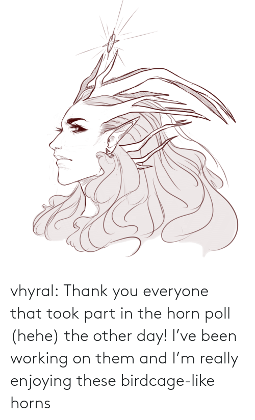 thank: vhyral:  Thank you everyone that took part in the horn poll (hehe) the other day! I've been working on them and I'm really enjoying these birdcage-like horns