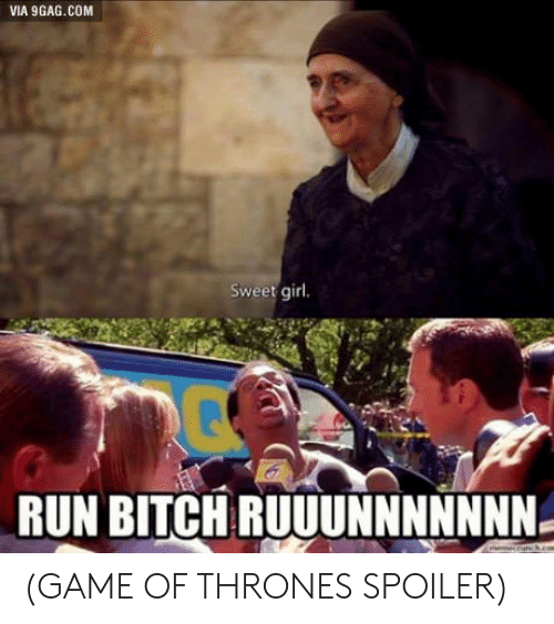 9gag, Bitch, and Game of Thrones: VIA 9GAG.COM  Sweet girl.  RUN BITCH RUUUNNNNNNN (GAME OF THRONES SPOILER)