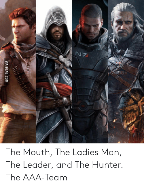 9gag, The Ladies Man, and The Hunter: VIA 9GAG.COM The Mouth, The Ladies Man, The Leader, and The Hunter. The AAA-Team